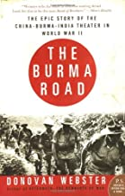 THE BURMA ROAD: The epic story of the China-Burma-India theater in WWII