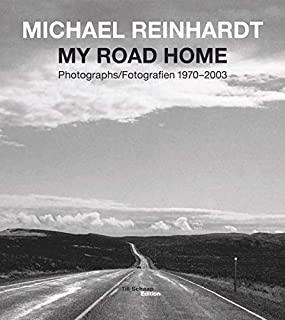 Michael Reinhardt: My Road Home: Photographs 1970-2003 (English and German Edition)