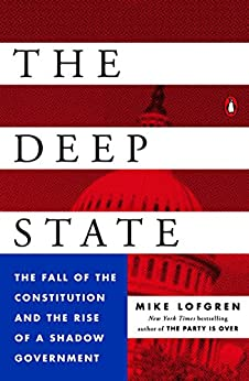 The Deep State: The Fall of the Constitution and the Rise of a Shadow Government by [Mike Lofgren]