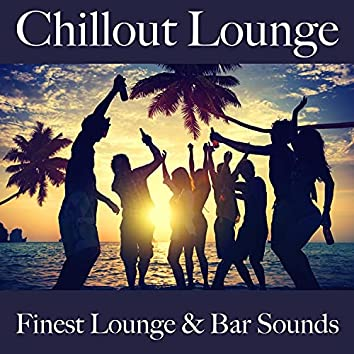 Chillout Lounge: Finest Lounge & Bar Sounds