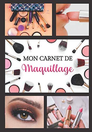 Carnet de Maquillage: Livre pour créer ses propres makeup artistiques - apprendre a se maquiller pour professionnels amateurs -makeup pour fille ... esthéticienne |Format 7x10