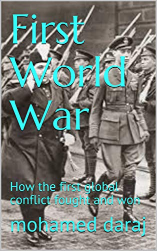 First World War: How the first global conflict fought and won (English Edition)