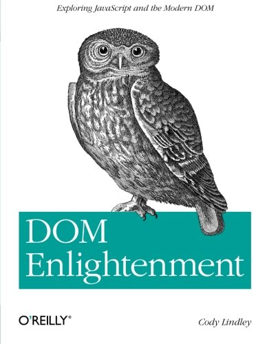 DOM Enlightenment: Exploring JavaScript and the Modern Dom