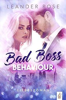 Bad Boss Behaviour: Liebesroman (German Edition) par [Leander Rose]