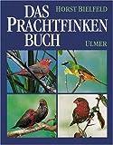 Das Prachtfinken-Buch: Sämtliche Arten, ihre Haltung, Pflege und Zucht