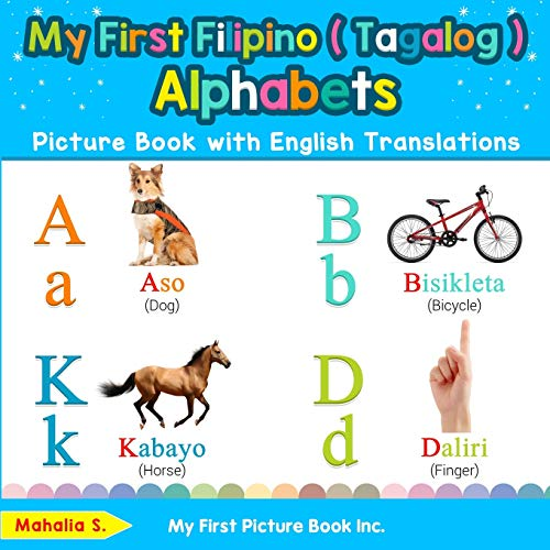 My First Filipino ( Tagalog ) Alphabets Picture Book with English Translations: Bilingual Early Learning & Easy Teaching Filipino ( Tagalog ) Books ... Filipino ( Tagalog ) words for Children)
