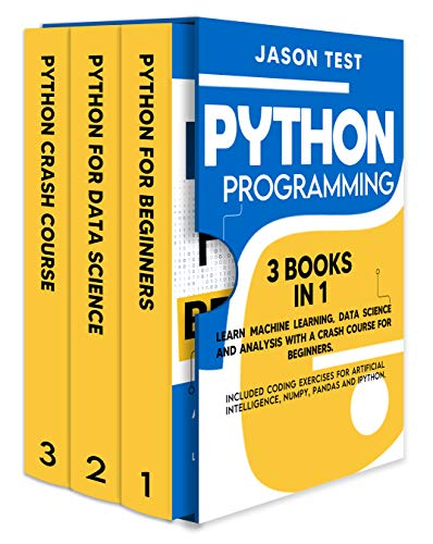 PYTHON PROGRAMMING: 3 BOOKS IN 1 Learn machine learning, data science and analysis with a crash course for beginners. Included coding exercises for artificial intelligence, Numpy, Pandas and Ipython.