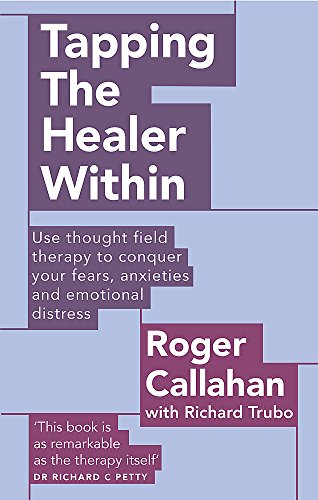 Tapping The Healer Within: Use thought field therapy to conquer your fears, anxieties and emotional distress (Tom Thorne Novels)