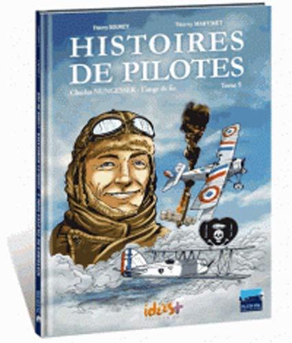 Histoires de pilotes, Tome 5 : Charles Nungesser l'ange de fer