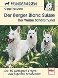Der Berger Blanc Suisse (Der Weiße Schäferhund): Die 50 wichtigsten Fragen - vom Experten beantwortet (Hunderassen)