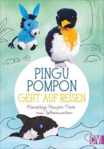 Pingu Pompon geht auf Reisen – Flauschige Pompon-Tiere zum Selbermachen. Zum Vorlesen und Basteln gleichzeitig.