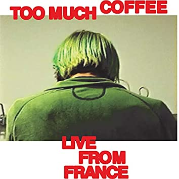 Too Much Coffee (Live From France)