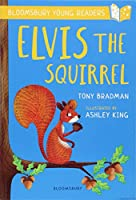 Elvis the Squirrel: A Bloomsbury Young Reader: Gold Book Band (Bloomsbury Young Readers)