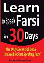 Learn to Speak Farsi in 30 Days: The Only Essential Book You Need to Start Speaking Farsi