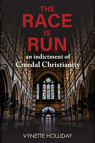 The Race is Run: An Indictment of Creedal Christianity