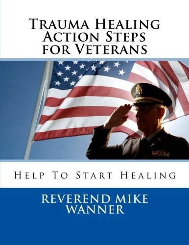 Trauma Healing Action Steps for Veterans: Help To Start Healing