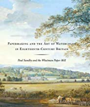 Papermaking and the Art of Watercolor in Eighteenth-Century Britain: Paul Sandby and the Whatman Paper Mill (Yale Center for British Art)