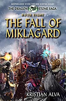 The Fall of Miklagard: Book Eight of the Dragon Stone Saga by [Kristian Alva]