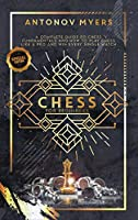 Chess for Beginners: A Complete Guide to Chess Fundamentals and How to Play Chess Like a Pro and Win Every Single Match