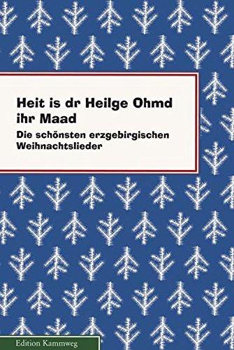 Heit is dr Heilge Ohmd ihr Maad: Die schönsten erzgebirgischen Weihnachtslieder