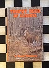 Trophy Deer Of Alberta. This Book Represents Over Six Hundred Of The Greatest Trophy Whitetail And Mule Deer Ever Produced In Alberta And Spans A Range Of Time From The Early 1900's To The Present