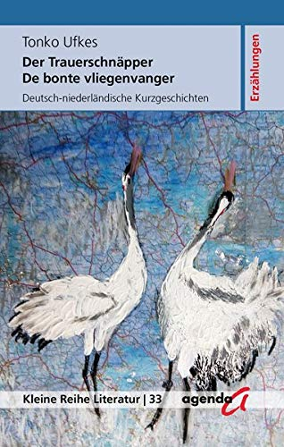Der Trauerschnäpper - De bonte vliegenvanger: Deutsch-niederländische Kurzgeschichten