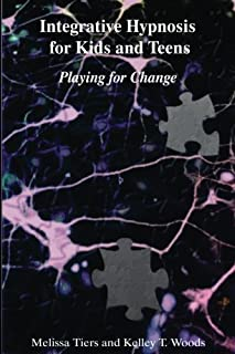 Integrative Hypnosis for Kids and Teens: Playing for Change