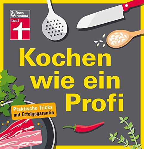 Kochen wie ein Profi: Praktische Tricks mit Erfolgsgarantie - Ideal für Kochanfänger - Vorbereiten, Abschmecken & Anrichten I Von Stiftung Warentest