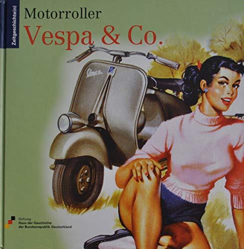 Motorroller: Vespa & Co. (Zeitgeschichte(n))