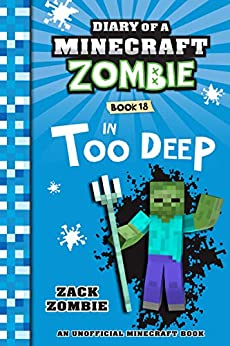 Diary of a Minecraft Zombie Book 18: In Too Deep by [Zack Zombie]