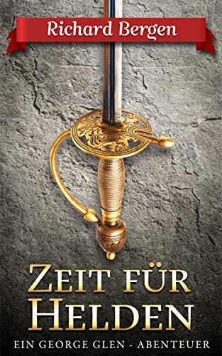 Zeit für Helden: Abenteuerroman (George Glen 3)