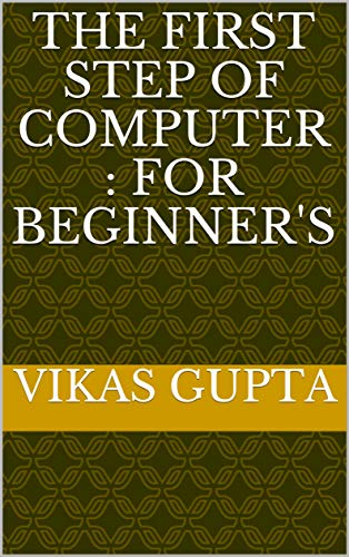 The first step of computer : for beginner\'s (The first of computer : for beginner\'s Book 1) (English Edition)