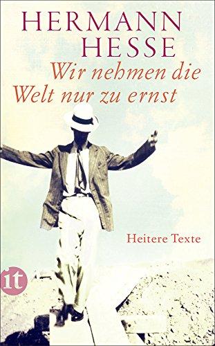 Wir nehmen die Welt nur zu ernst: Heitere Erzählungen, Gedichte und Anekdoten (insel taschenbuch)