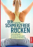 Der schmerzfreie Rücken: Stark und gesund: Die besten Übungen gegen die häufigsten Besc...