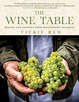 The Wine Table: Recipes and Pairings from Winemakers' Kitchens by [Reh Vickie]
