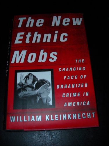 NEW ETHNIC MOBS: The Changing Face of Organized Crime in America