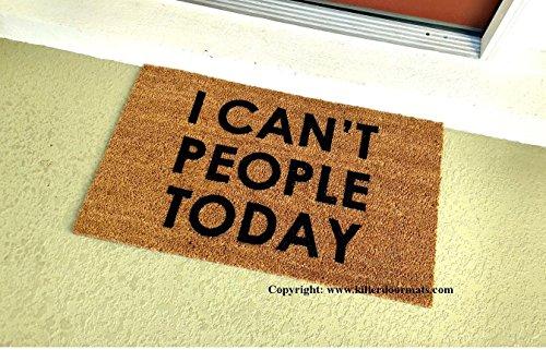 I Can't People Today Funny Doormat, Size Small - Welcome Mat - Doormat - Custom Hand Painted Doormat by Killer Doormats