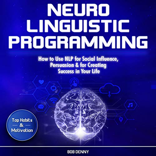 Couverture de Neuro-Linguistic Programming: How to Use NLP for Social Influence, Persuasion, & for Creating Success in Your Life