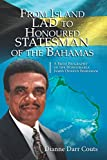 From Island Lad to Honoured Statesman of the Bahamas: A Brief Biography of the Honourable James Oswald Ingraham