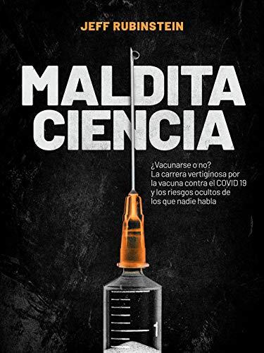 Maldita Ciencia: ¿Vacunarse o no? La carrera vertiginosa por la vacuna contra el COVID 19 y los riesgos ocultos de los que nadie habla (Spanish Edition)