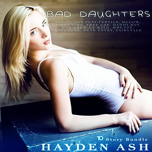 Bad Daughters: 10 Story Bundle Audiobook By Hayden Ash cover art