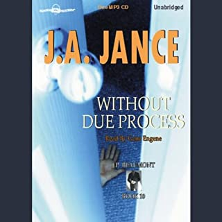 Without Due Process     J. P. Beaumont Series, Book 10              By:                                                                                                                                 J. A. Jance                               Narrated by:                                                                                                                                 Gene Engene                      Length: 9 hrs and 14 mins     214 ratings     Overall 4.5