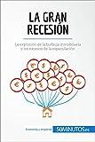 La Gran Recesión: La explosión de la burbuja inmobiliaria y los excesos de la especulación...