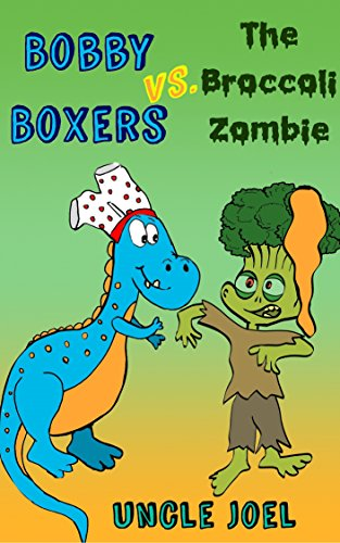 Bobby Boxers vs. The Broccoli Zombie: A Silly Adventure for Boys Ages 5-9 (The Adventures of Bobby Boxers Book 2) (English Edition)