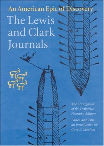 Compare Textbook Prices for The Lewis and Clark Journals Abridged Edition: An American Epic of Discovery Lewis & Clark Expedition Abridged Edition ISBN 9780803229501 by Meriwether Lewis,William Clark,Gary E. Moulton