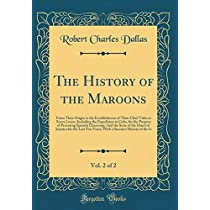 The History of the Maroons, Vol. 2 of 2: From Their Origin to the Establishment of Their Chief Tribe at Sierra Leone; Including the Expedition to Cuba, for the Purpose of Procuring Spanish Chasseurg; And the State of the Island of Jamaica for the Last Ten