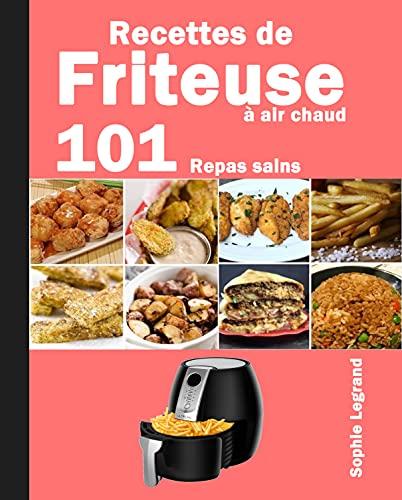 Recettes de Friteuse à air chaud: 101 Repas sains