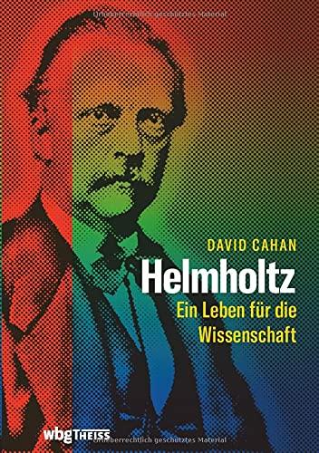 Helmholtz: Ein Leben für die Wissenschaft. Umfassende Biographie zum 200. Geburtstag des Universalgelehrten.: Ein Leben für die Wissenschaft. Biographie