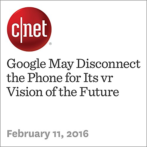 Google May Disconnect the Phone for Its vr Vision of the Future                   By:                                                                                                                                 Richard Nieva,                                                                                        Scott Stein                               Narrated by:                                                                                                                                 Rex Anderson                      Length: 5 mins     Not rated yet     Overall 0.0