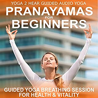 Pranayamas for Beginners     Yoga Breathing Exercise Class and Guide Book              By:                                                                                                                                 Yoga 2 Hear                               Narrated by:                                                                                                                                 Sue Fuller                      Length: 42 mins     15 ratings     Overall 4.2